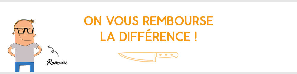 On vous rembourse la différence si vous trouvez moins cher ailleurs !